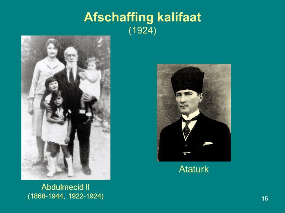 Afschaffing kalifaat (1924) 15 Abdulmecid II (1868-1944, 1922-1924) Ataturk