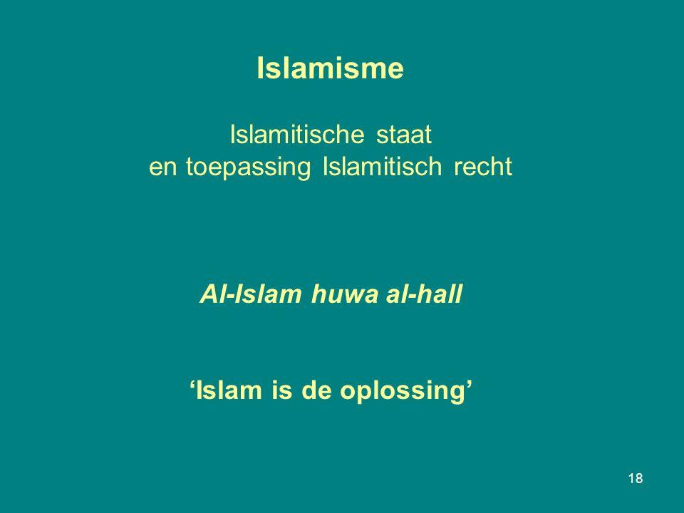 18 Islamisme Islamitische staat en toepassing Islamitisch recht Al-Islam huwa al-hall 'Islam is de oplossing'