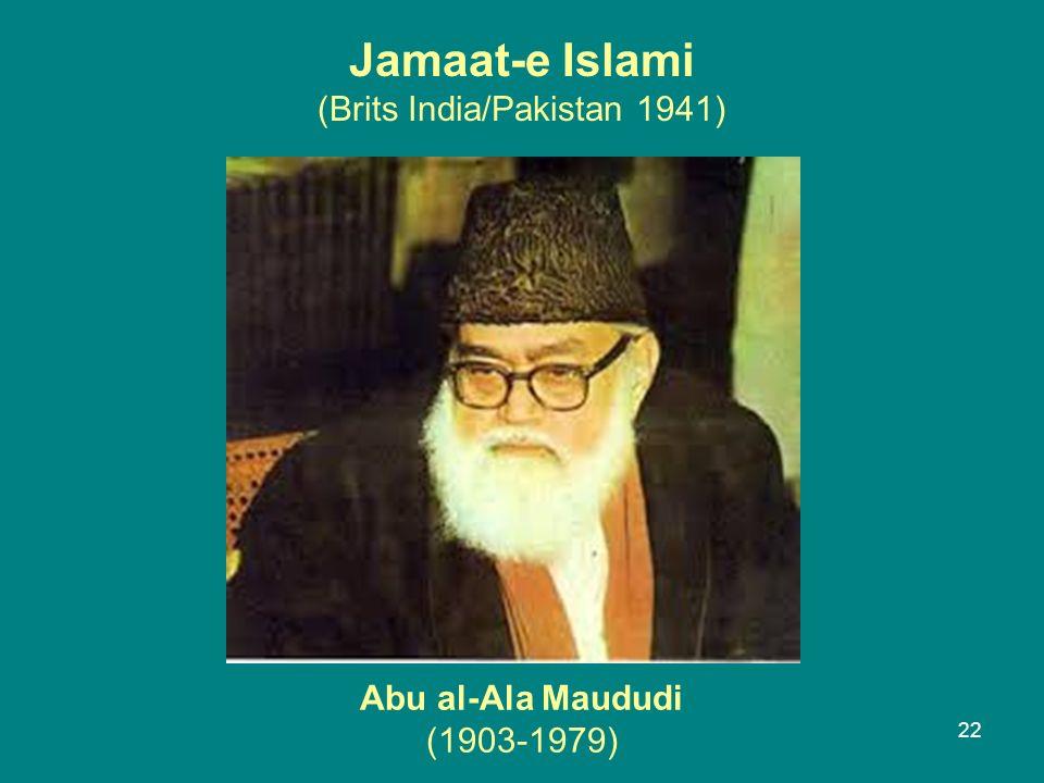 Abu al-Ala Maududi (1903-1979) 22 Jamaat-e Islami (Brits India/Pakistan 1941)