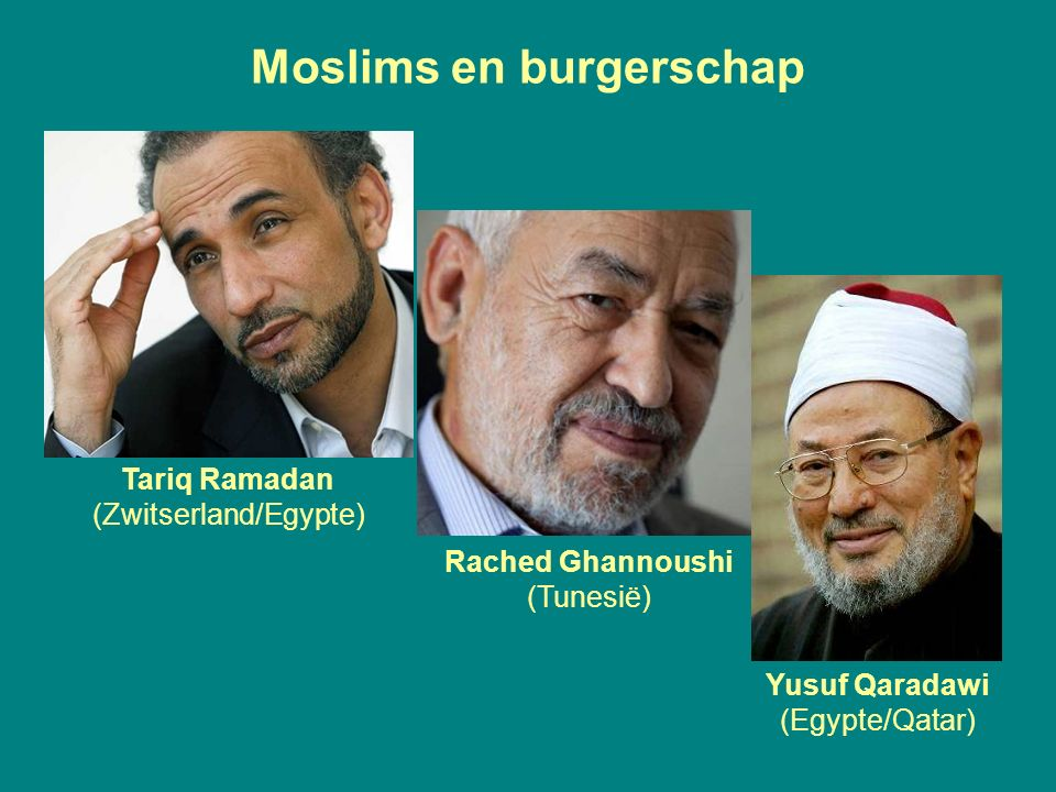 Moslims en burgerschap Tariq Ramadan (Zwitserland/Egypte) Rached Ghannoushi (Tunesië) Yusuf Qaradawi (Egypte/Qatar)