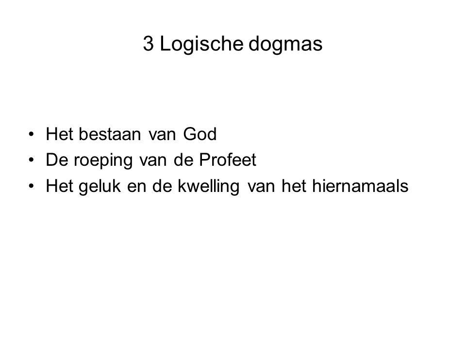 3 Logische dogmas Het bestaan van God De roeping van de Profeet Het geluk en de kwelling van het hiernamaals