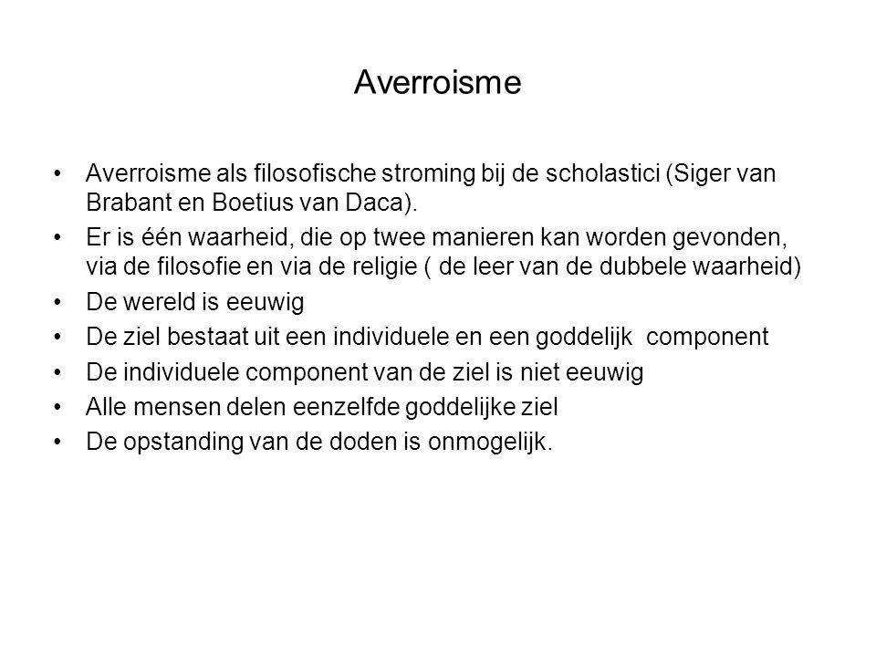 Averroisme Averroisme als filosofische stroming bij de scholastici (Siger van Brabant en Boetius van Daca).