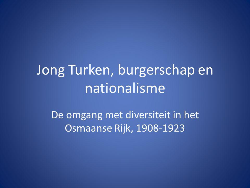 Jong Turken, burgerschap en nationalisme De omgang met diversiteit in het Osmaanse Rijk, 1908-1923