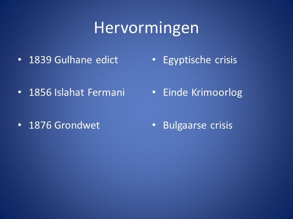 Hervormingen 1839 Gulhane edict 1856 Islahat Fermani 1876 Grondwet Egyptische crisis Einde Krimoorlog Bulgaarse crisis