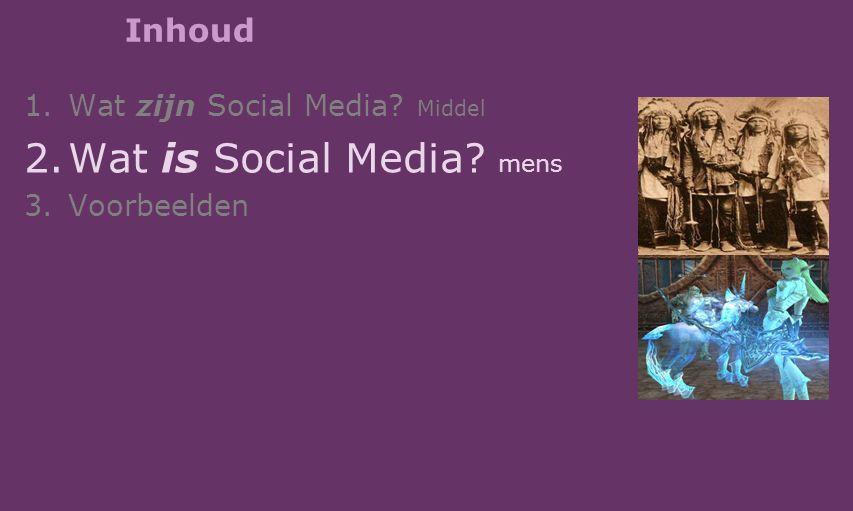 Inhoud 1.Wat zijn Social Media? Middel 2.Wat is Social Media? mens 3.Voorbeelden