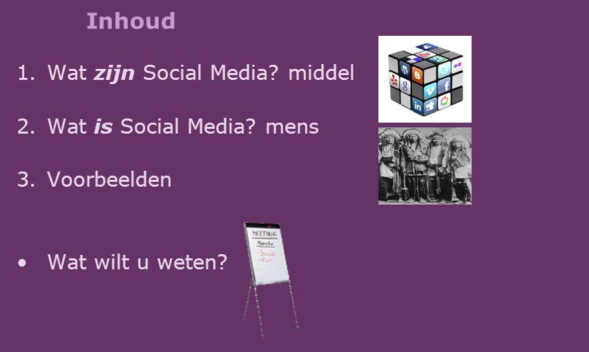 Inhoud 1.Wat zijn Social Media? middel 2.Wat is Social Media? mens 3.Voorbeelden Wat wilt u weten?