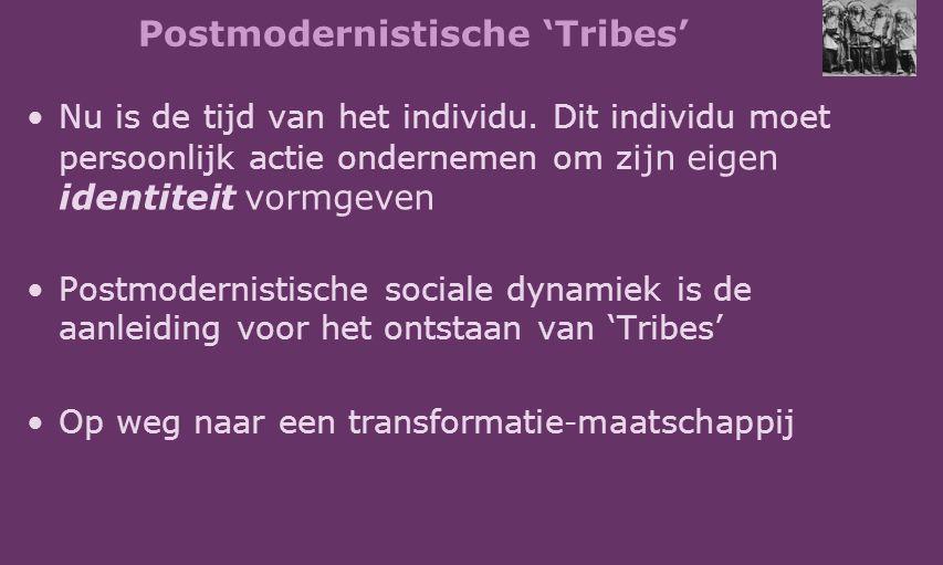 Postmodernistische 'Tribes' Nu is de tijd van het individu. Dit individu moet persoonlijk actie ondernemen om z ijn eigen identiteit vormgeven Postmod