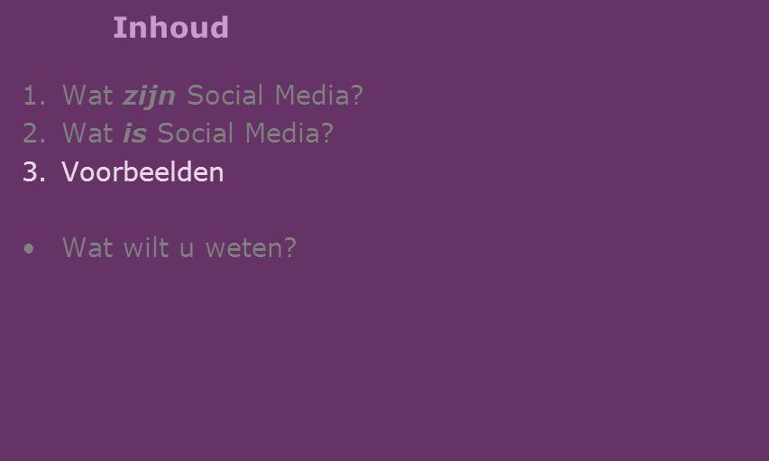 Inhoud 1.Wat zijn Social Media? 2.Wat is Social Media? 3.Voorbeelden Wat wilt u weten?