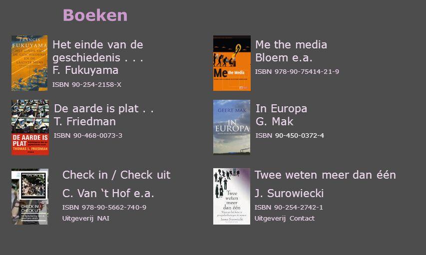 Boeken Het einde van de geschiedenis... F. Fukuyama ISBN 90-254-2158-X Me the media Bloem e.a. ISBN 978-90-75414-21-9 De aarde is plat.. T. Friedman I