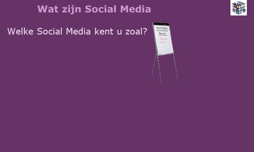 Wat zijn Social Media Welke Social Media kent u zoal?