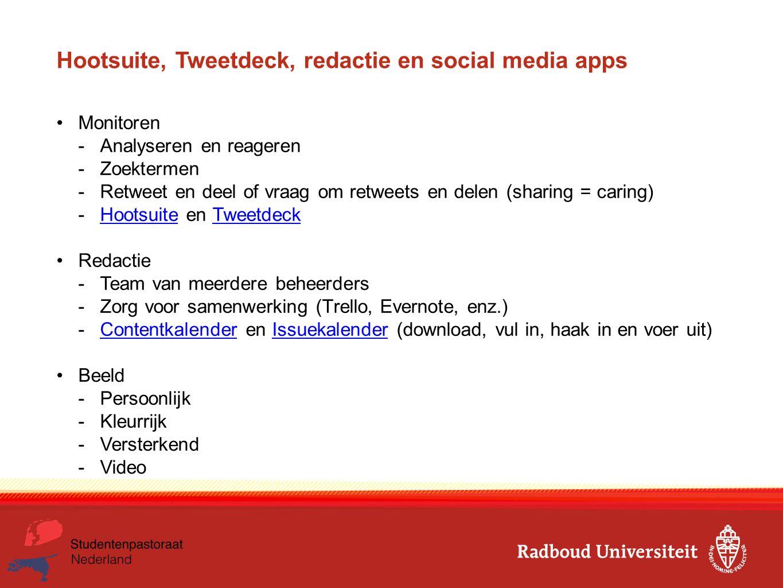 Hootsuite, Tweetdeck, redactie en social media apps Monitoren -Analyseren en reageren -Zoektermen -Retweet en deel of vraag om retweets en delen (shar