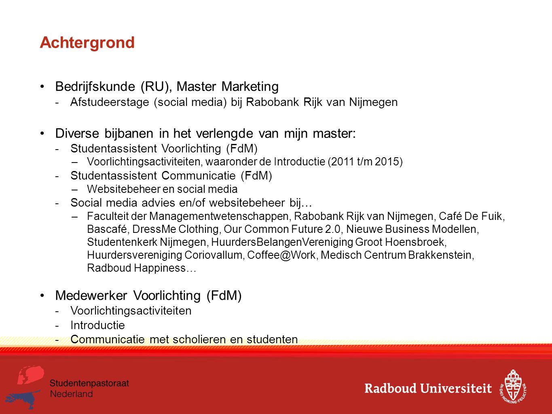 Achtergrond Bedrijfskunde (RU), Master Marketing -Afstudeerstage (social media) bij Rabobank Rijk van Nijmegen Diverse bijbanen in het verlengde van m