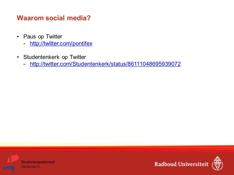 Waarom social media? Paus op Twitter -http://twitter.com/pontifexhttp://twitter.com/pontifex Studentenkerk op Twitter -http://twitter.com/Studentenker