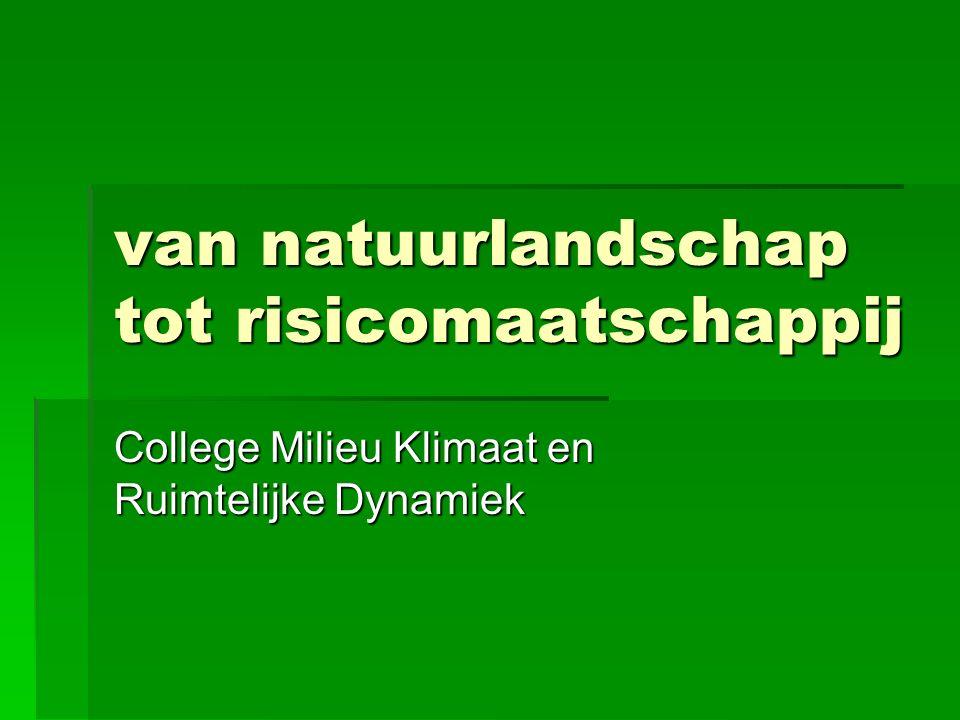 van natuurlandschap tot risicomaatschappij College Milieu Klimaat en Ruimtelijke Dynamiek