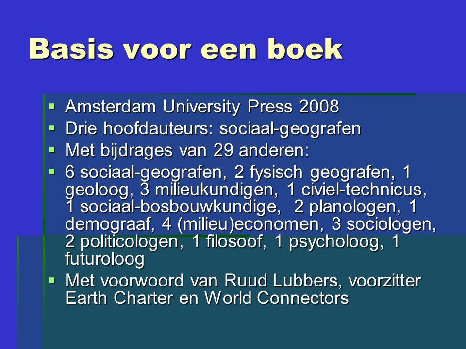 Basis voor een boek  Amsterdam University Press 2008  Drie hoofdauteurs: sociaal-geografen  Met bijdrages van 29 anderen:  6 sociaal-geografen, 2