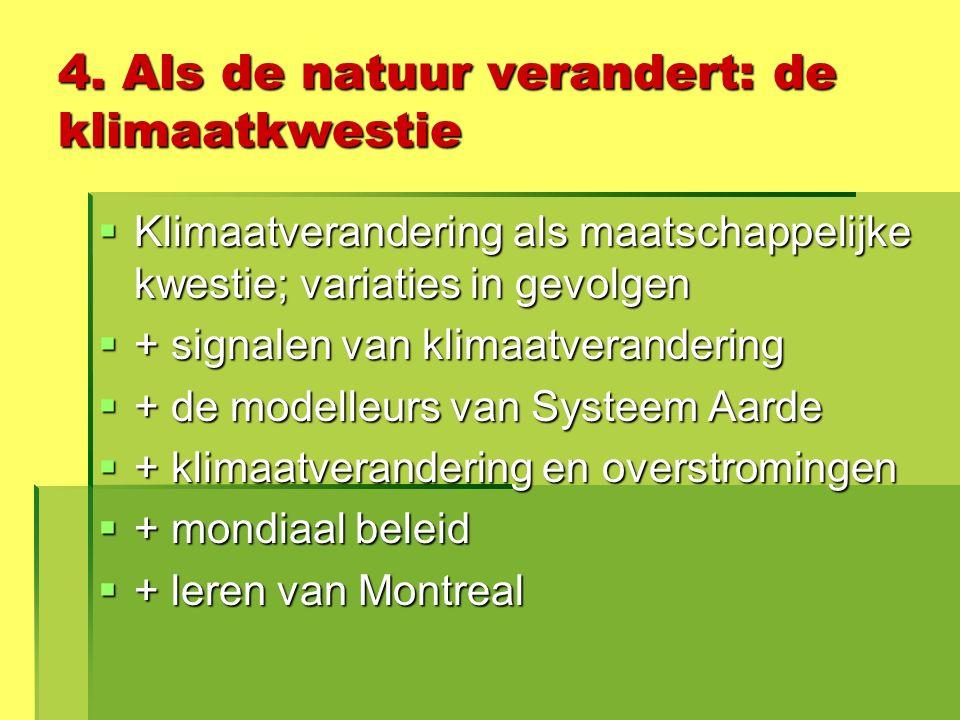 4. Als de natuur verandert: de klimaatkwestie  Klimaatverandering als maatschappelijke kwestie; variaties in gevolgen  + signalen van klimaatverande