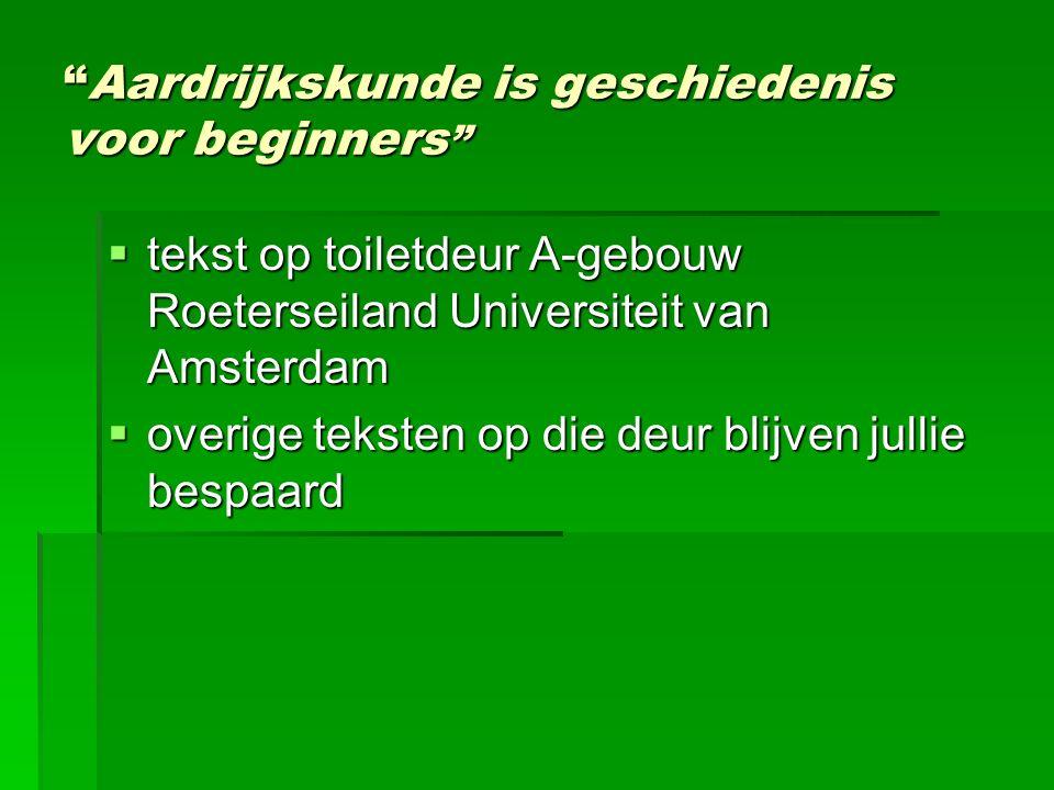 """""""Aardrijkskunde is geschiedenis voor beginners """"  tekst op toiletdeur A-gebouw Roeterseiland Universiteit van Amsterdam  overige teksten op die deur"""