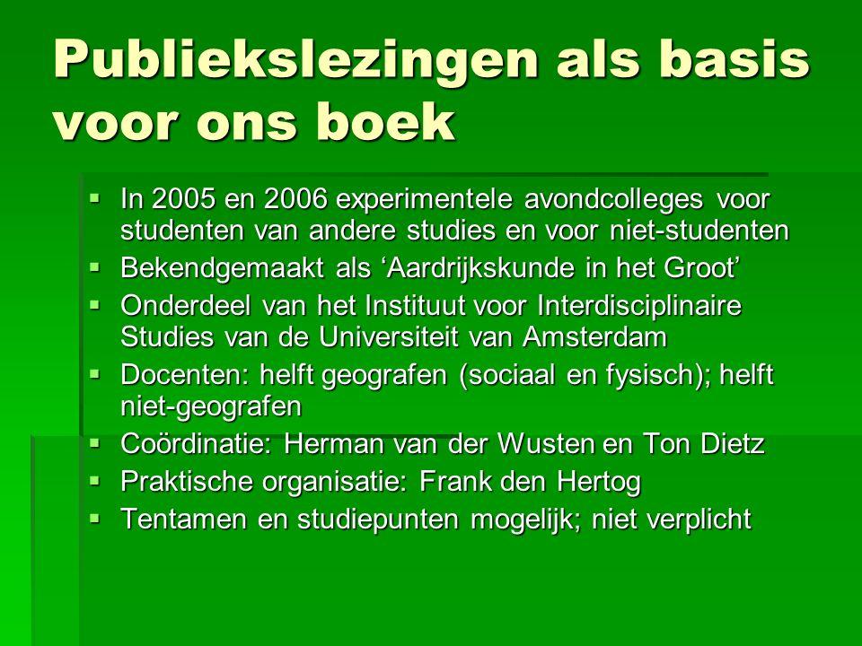 Basis voor een boek  Amsterdam University Press 2008  Drie hoofdauteurs: sociaal-geografen  Met bijdrages van 29 anderen:  6 sociaal-geografen, 2 fysisch geografen, 1 geoloog, 3 milieukundigen, 1 civiel-technicus, 1 sociaal-bosbouwkundige, 2 planologen, 1 demograaf, 4 (milieu)economen, 3 sociologen, 2 politicologen, 1 filosoof, 1 psycholoog, 1 futuroloog  Met voorwoord van Ruud Lubbers, voorzitter Earth Charter en World Connectors