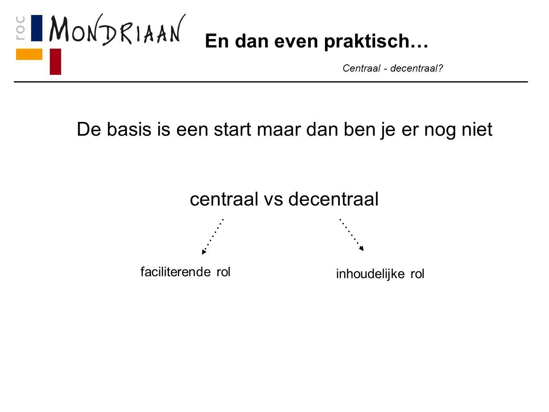 En dan even praktisch… Centraal - decentraal.