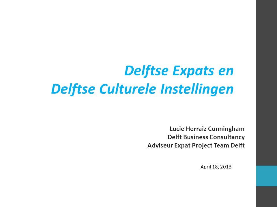 Lucie Herraiz Cunningham Delft Business Consultancy Adviseur Expat Project Team Delft April 18, 2013 Delftse Expats en Delftse Culturele Instellingen