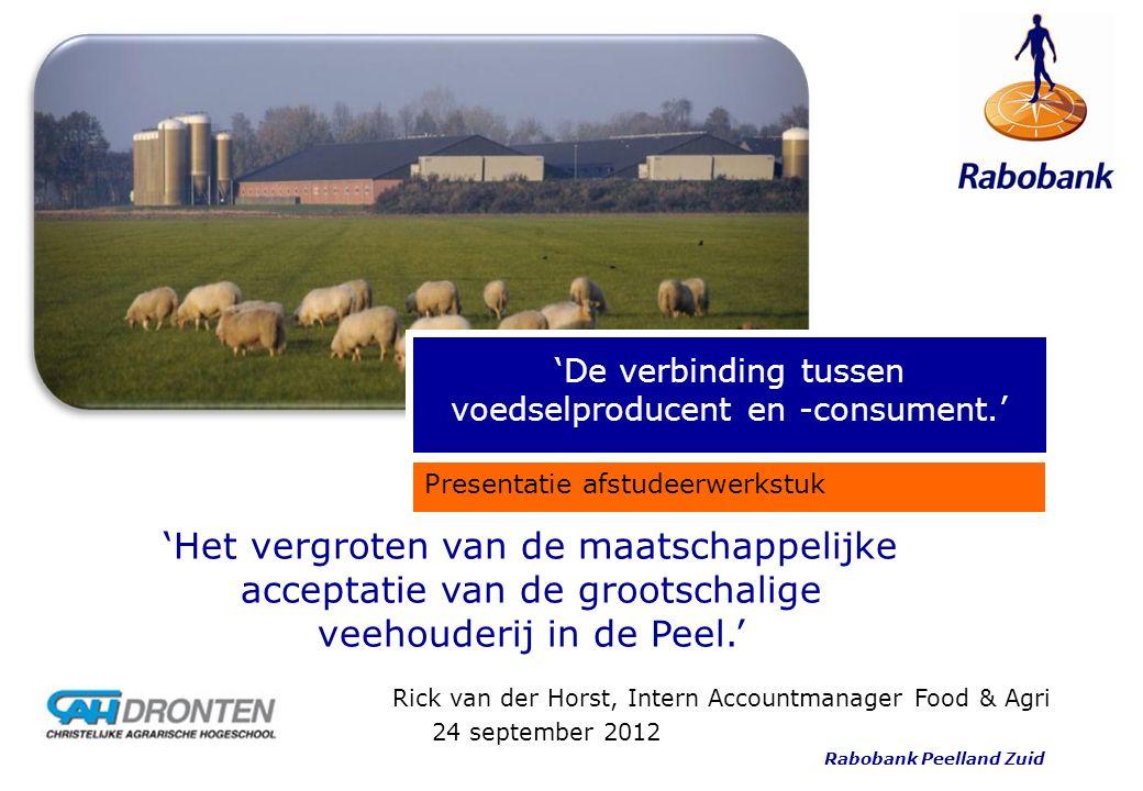 Rabobank Peelland Zuid 'De verbinding tussen voedselproducent en -consument.' Presentatie afstudeerwerkstuk Rick van der Horst, Intern Accountmanager