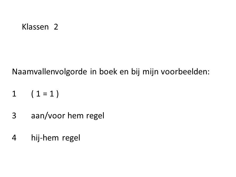 Naamvallenvolgorde in boek en bij mijn voorbeelden: 1 ( 1 = 1 ) 3 aan/voor hem regel 4 hij-hem regel Klassen 2