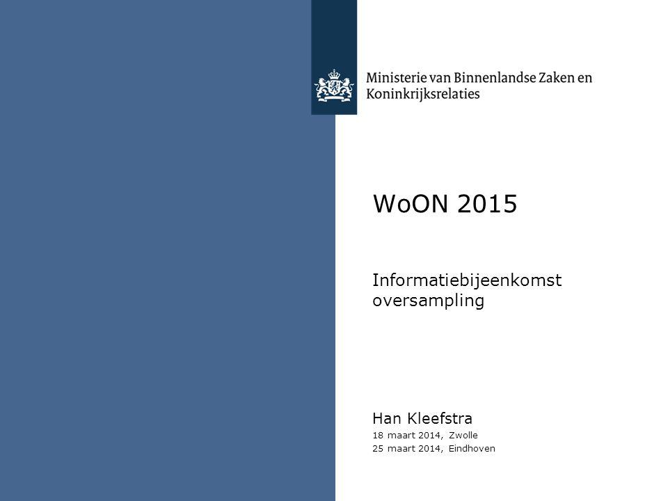 WoON 2015 Informatiebijeenkomst oversampling Han Kleefstra 18 maart 2014, Zwolle 25 maart 2014, Eindhoven
