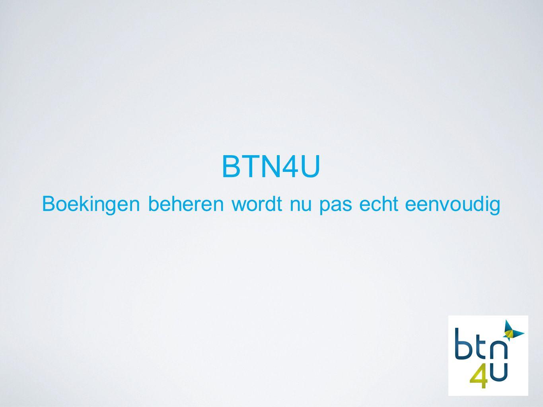 BTN4U - eenvoudig boekingen beheren Altijd en overal consulteerbaar Mogelijkheid tot multi-tasking Gebruiksvriendelijker dan ooit tevoren