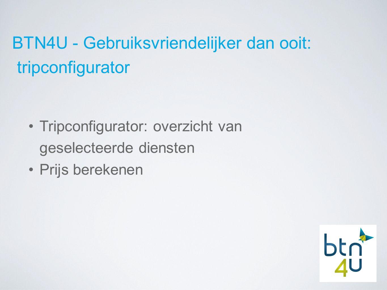 BTN4U - Gebruiksvriendelijker dan ooit: tripconfigurator Tripconfigurator: overzicht van geselecteerde diensten Prijs berekenen