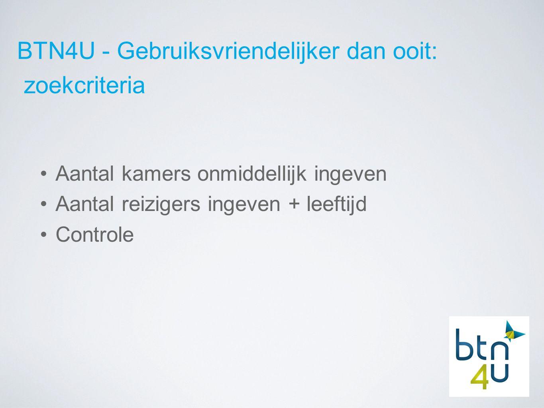 BTN4U - Gebruiksvriendelijker dan ooit: resultaten transport Beschikbaarheid transport direct consulteerbaar Boven resultaten: samenvatting zoekcriteria Knop meer onderaan scherm met loep = meer transportmogelijkheden