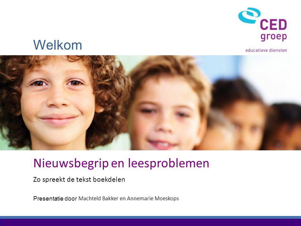 Welkom Presentatie door Nieuwsbegrip en leesproblemen Zo spreekt de tekst boekdelen Machteld Bakker en Annemarie Moeskops