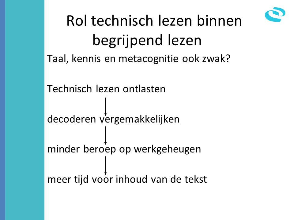 Rol technisch lezen binnen begrijpend lezen Taal, kennis en metacognitie ook zwak.