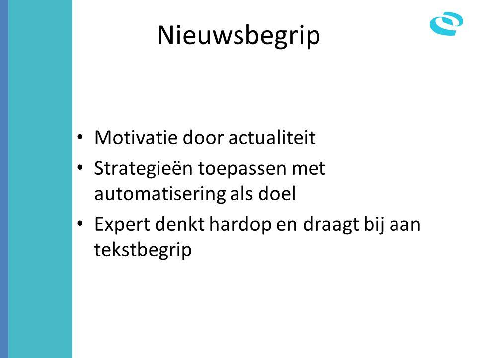 Nieuwsbegrip Motivatie door actualiteit Strategieën toepassen met automatisering als doel Expert denkt hardop en draagt bij aan tekstbegrip