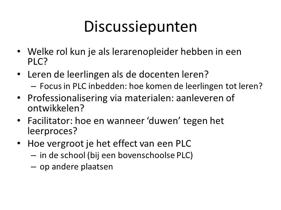 Discussiepunten Welke rol kun je als lerarenopleider hebben in een PLC? Leren de leerlingen als de docenten leren? – Focus in PLC inbedden: hoe komen