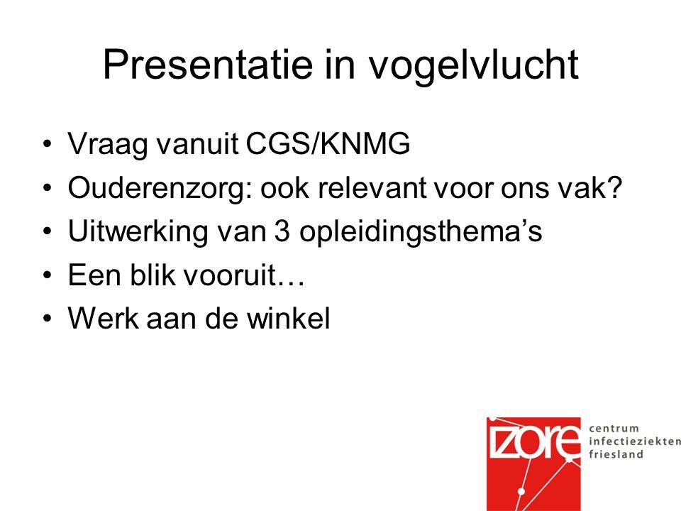 Presentatie in vogelvlucht Vraag vanuit CGS/KNMG Ouderenzorg: ook relevant voor ons vak.