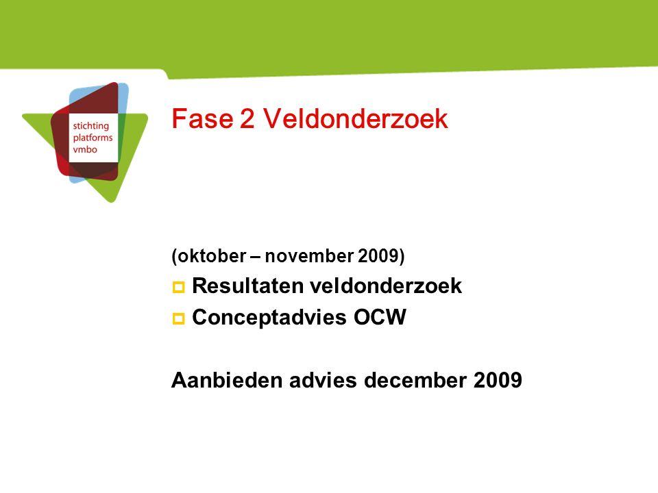 Fase 2 Veldonderzoek (oktober – november 2009)  Resultaten veldonderzoek  Conceptadvies OCW Aanbieden advies december 2009