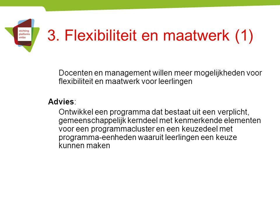 3. Flexibiliteit en maatwerk (1) Docenten en management willen meer mogelijkheden voor flexibiliteit en maatwerk voor leerlingen Advies: Ontwikkel een