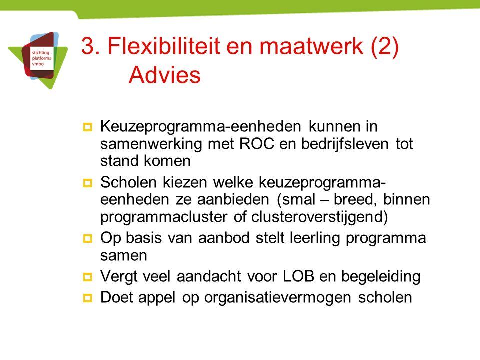 3. Flexibiliteit en maatwerk (2) Advies  Keuzeprogramma-eenheden kunnen in samenwerking met ROC en bedrijfsleven tot stand komen  Scholen kiezen wel