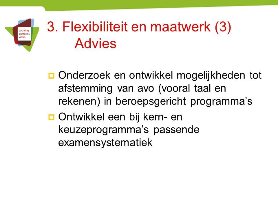 3. Flexibiliteit en maatwerk (3) Advies  Onderzoek en ontwikkel mogelijkheden tot afstemming van avo (vooral taal en rekenen) in beroepsgericht progr