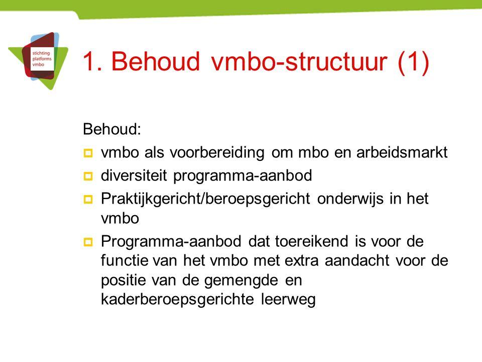1. Behoud vmbo-structuur (1) Behoud:  vmbo als voorbereiding om mbo en arbeidsmarkt  diversiteit programma-aanbod  Praktijkgericht/beroepsgericht o