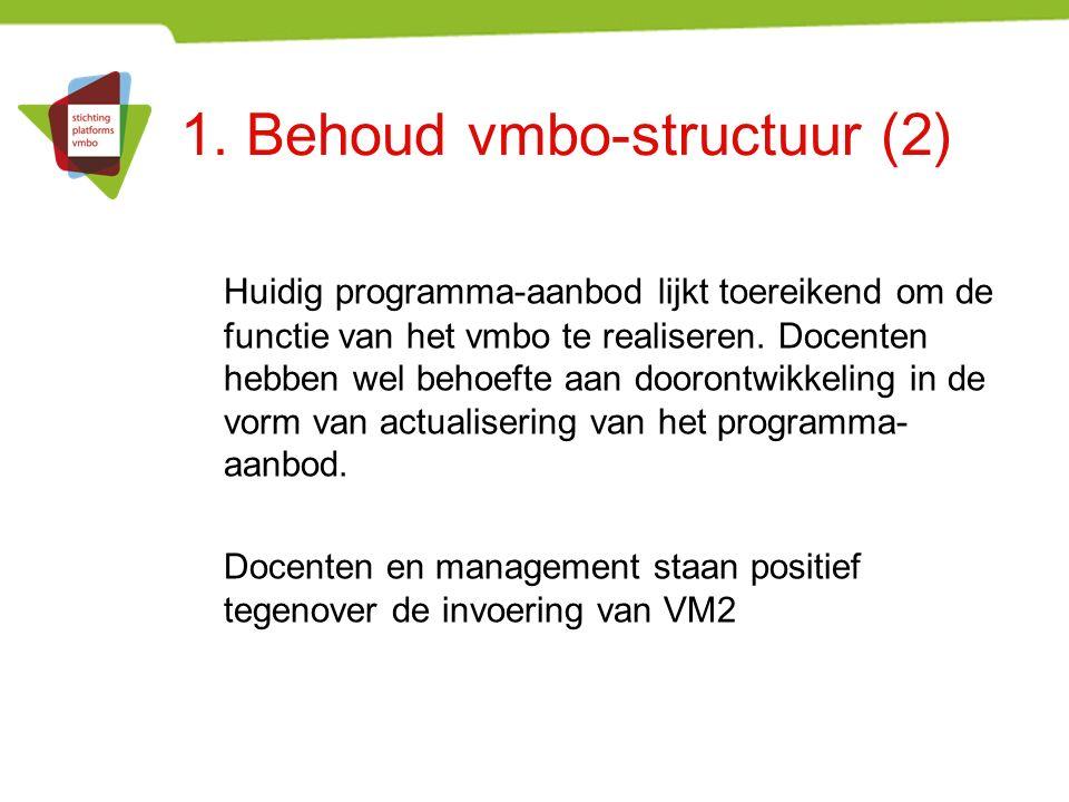 1. Behoud vmbo-structuur (2) Huidig programma-aanbod lijkt toereikend om de functie van het vmbo te realiseren. Docenten hebben wel behoefte aan dooro
