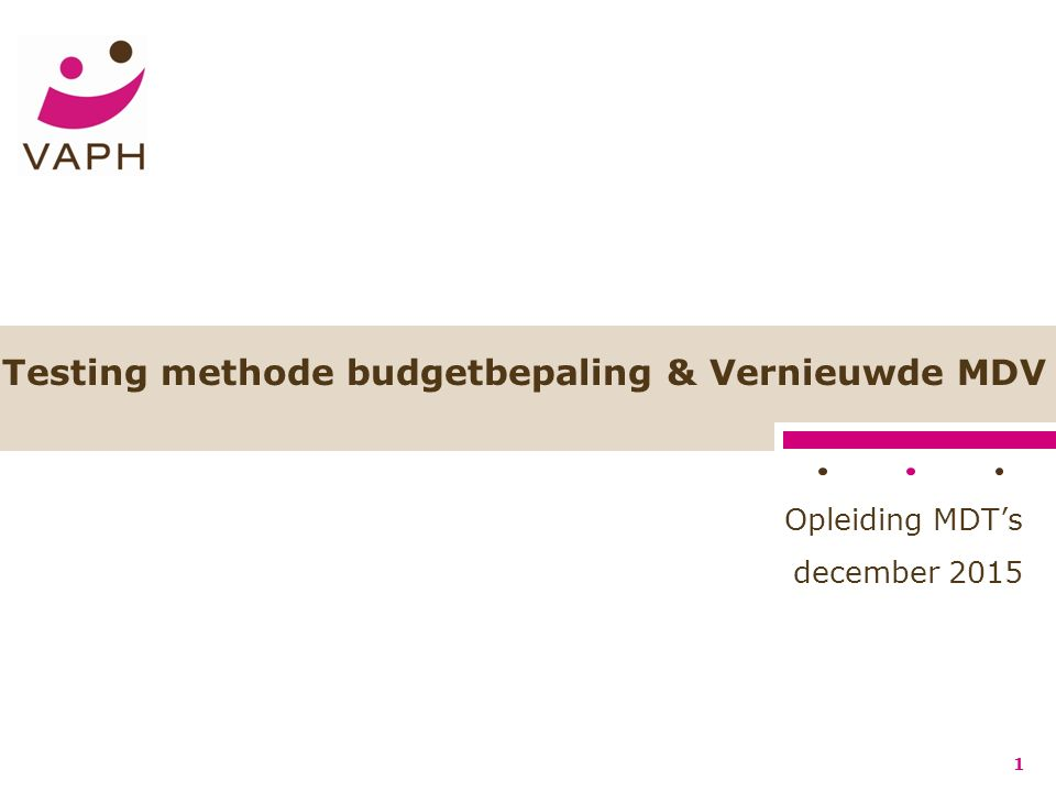 Testing methode budgetbepaling & Vernieuwde MDV 1 Opleiding MDT's december 2015