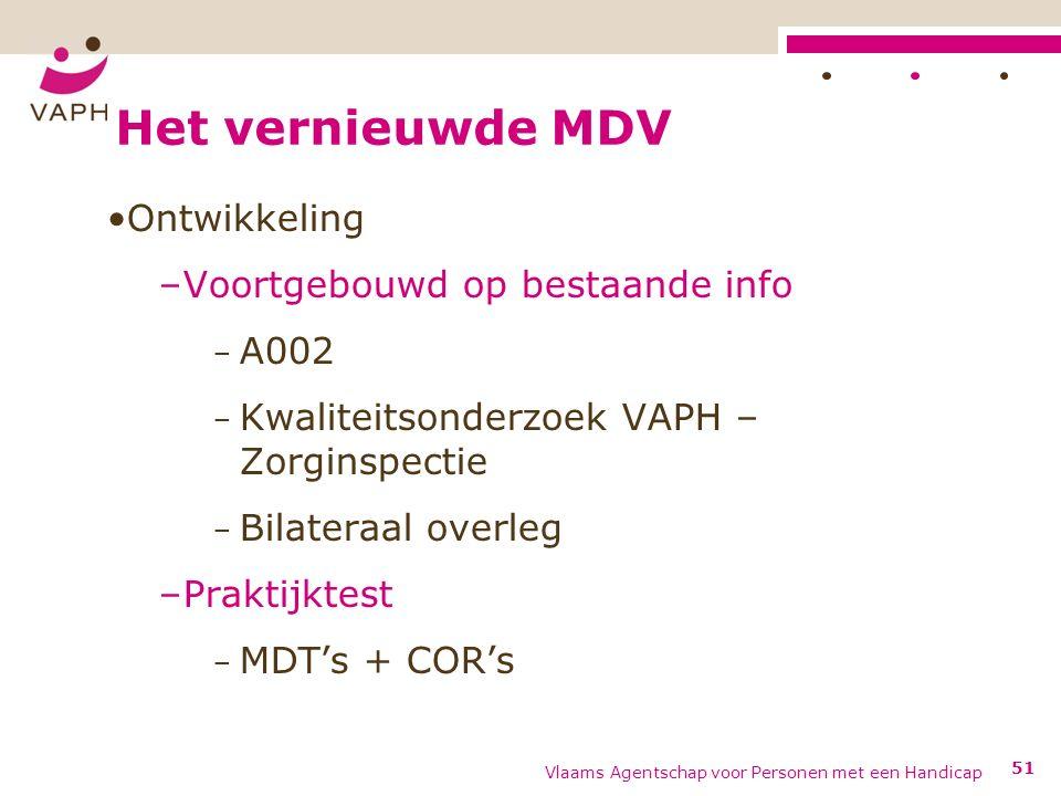 Het vernieuwde MDV Ontwikkeling –Voortgebouwd op bestaande info − A002 − Kwaliteitsonderzoek VAPH – Zorginspectie − Bilateraal overleg –Praktijktest − MDT's + COR's Vlaams Agentschap voor Personen met een Handicap 51