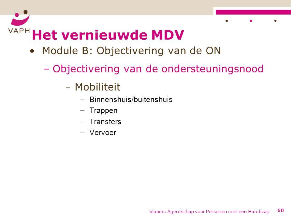 Het vernieuwde MDV Module B: Objectivering van de ON –Objectivering van de ondersteuningsnood − Mobiliteit –Binnenshuis/buitenshuis –Trappen –Transfers –Vervoer Vlaams Agentschap voor Personen met een Handicap 60