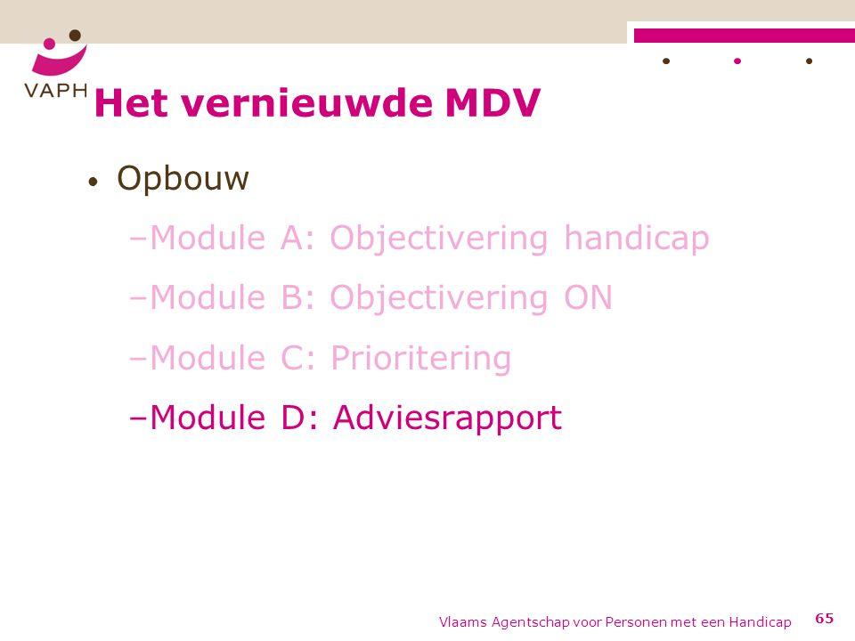 Het vernieuwde MDV Opbouw –Module A: Objectivering handicap –Module B: Objectivering ON –Module C: Prioritering –Module D: Adviesrapport Vlaams Agentschap voor Personen met een Handicap 65