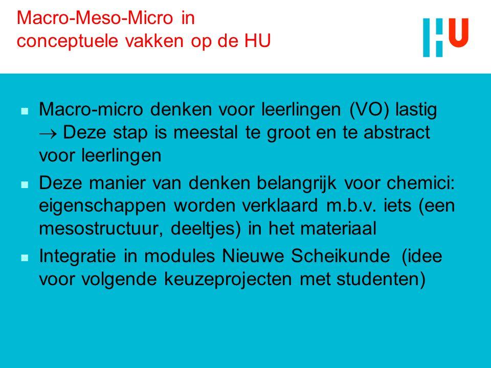 Macro-Meso-Micro in conceptuele vakken op de HU n Macro-micro denken voor leerlingen (VO) lastig  Deze stap is meestal te groot en te abstract voor l