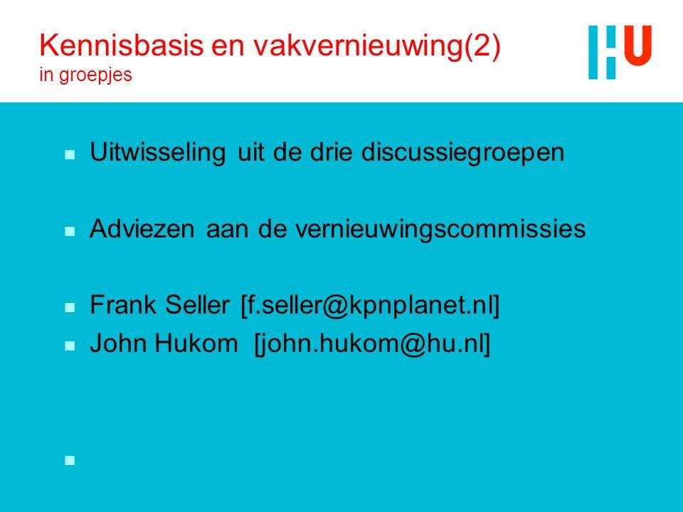 Kennisbasis en vakvernieuwing(2) in groepjes n Uitwisseling uit de drie discussiegroepen n Adviezen aan de vernieuwingscommissies n Frank Seller [f.se