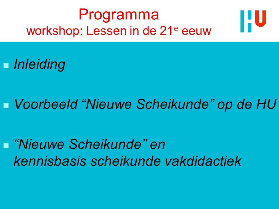 """Programma workshop: Lessen in de 21 e eeuw n Inleiding n Voorbeeld """"Nieuwe Scheikunde"""" op de HU n """"Nieuwe Scheikunde"""" en kennisbasis scheikunde vakdid"""