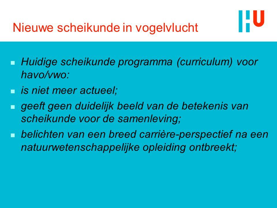 Nieuwe scheikunde in vogelvlucht n Huidige scheikunde programma (curriculum) voor havo/vwo: n is niet meer actueel; n geeft geen duidelijk beeld van d