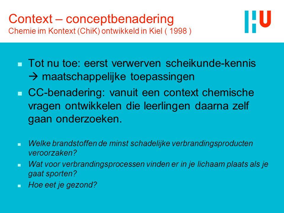 Context – conceptbenadering Chemie im Kontext (ChiK) ontwikkeld in Kiel ( 1998 ) n Tot nu toe: eerst verwerven scheikunde-kennis  maatschappelijke to